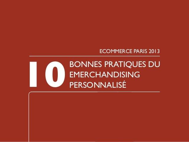 10  ECOMMERCE PARIS 2013  BONNES PRATIQUES DU EMERCHANDISING PERSONNALISÉ