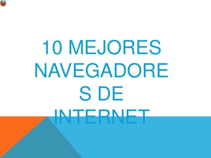 <br />10 MEJORES NAVEGADORES DE INTERNET<br />
