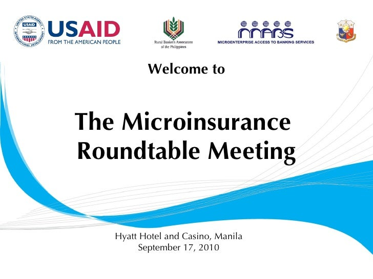 Welcome to The Microinsurance  Roundtable Meeting Hyatt Hotel and Casino, Manila September 17, 2010