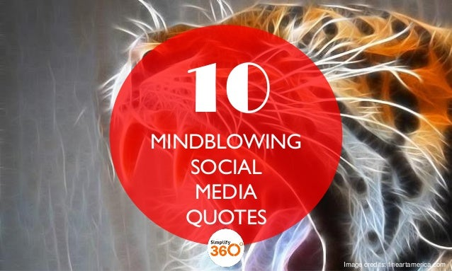 10 Mind-blowing Social Media Quotes