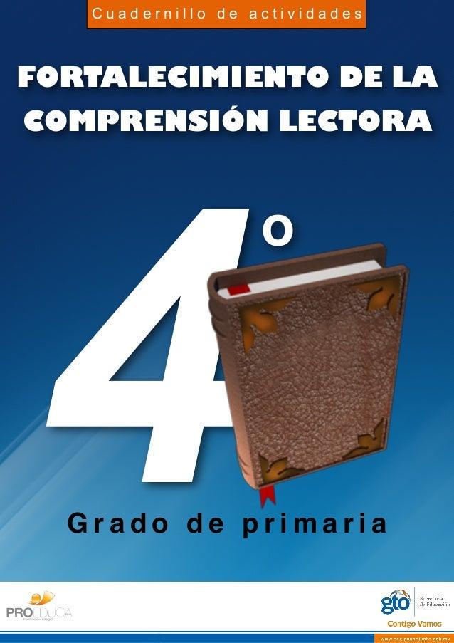 FORTALECIMIENTO DE LA COMPRENSIÓN LECTORA 4G r a d o d e p r i m a r i a o C u a d e r n i l l o d e a c t i v i d a d e s