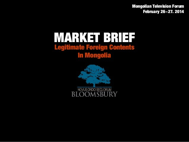 MARKET BRIEF Legitimate Foreign Contents In Mongolia Mongolian Television Forum February 26~27. 2014