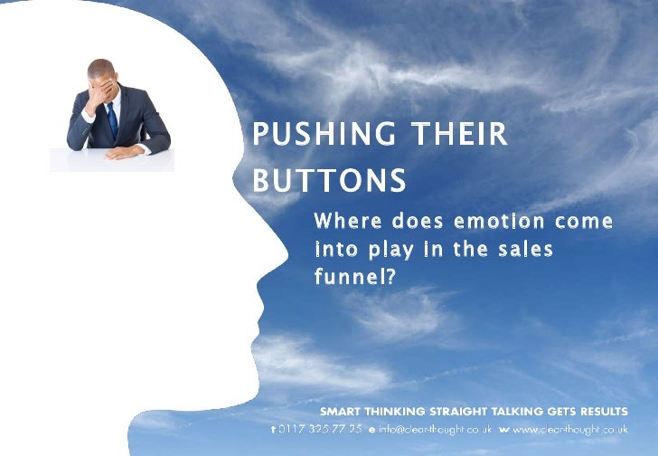 PUSHING THEIR BUTTONS Where does emotion come into play in the sales funnel?