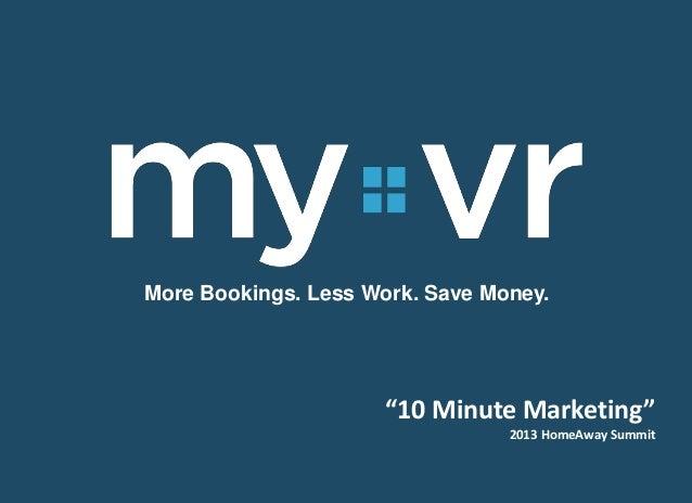 """10 Minute Marketing""2013 HomeAway SummitMore Bookings. Less Work. Save Money."
