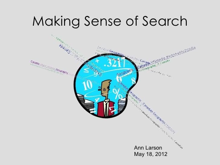 Making Sense of Search              Ann Larson              May 18, 2012