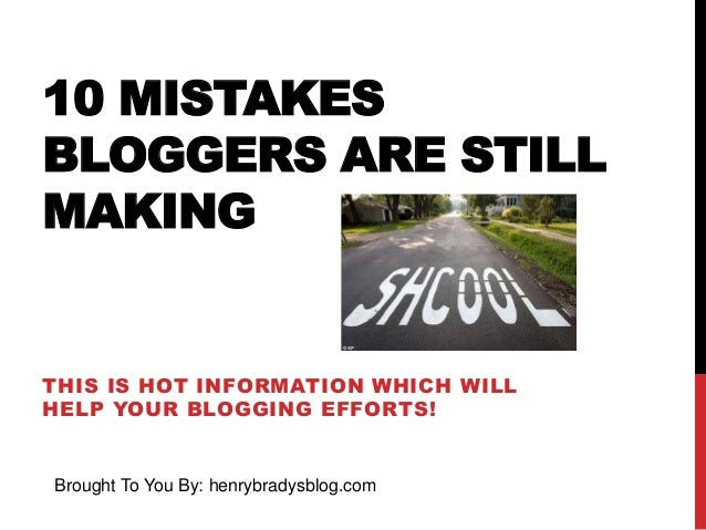 10 MISTAKES BLOGGERS ARE STILL MAKING  THIS IS HOT INFORMATION WHICH WILL HELP YOUR BLOGGING EFFORTS!  Brought To You By: ...