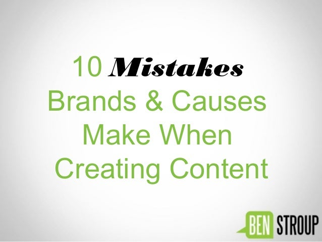 10 Mistakes Brands & Causes Make When Creating Content
