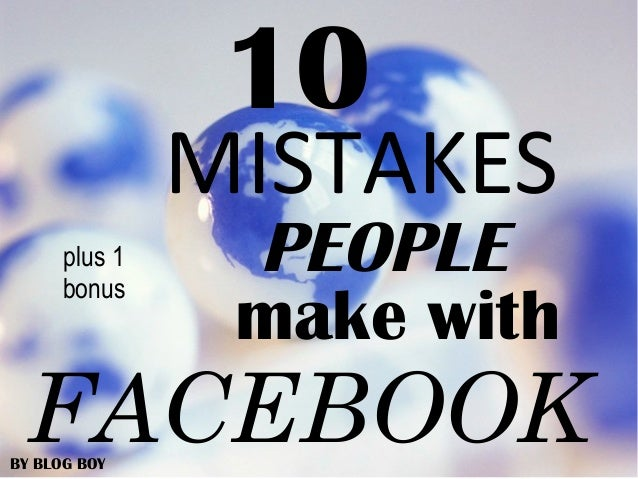 10 Mistakes People Make with Facebook (plus 1 bonus)