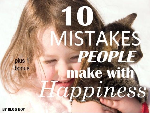 10 Mistakes People Make with Happiness (plus 1 bonus)