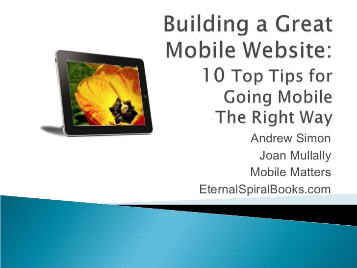 Building a Great Mobile Website: 10 Top Tips for Going Mobile The Right Way