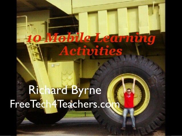 10 Mobile Learning       Activities   Richard ByrneFreeTech4Teachers.com