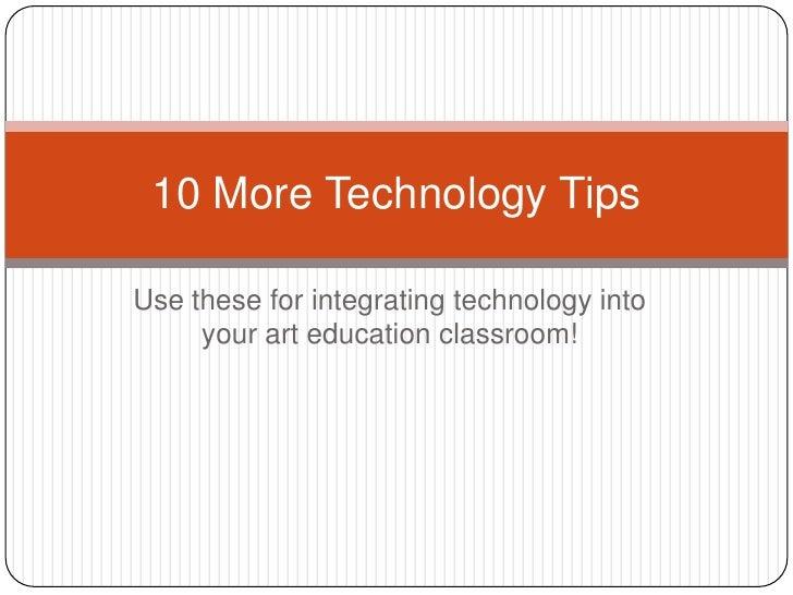 10 more tech tips