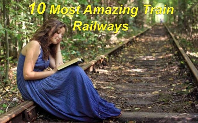 10 MOST AMZING RAILWAYS IN THE WORLD