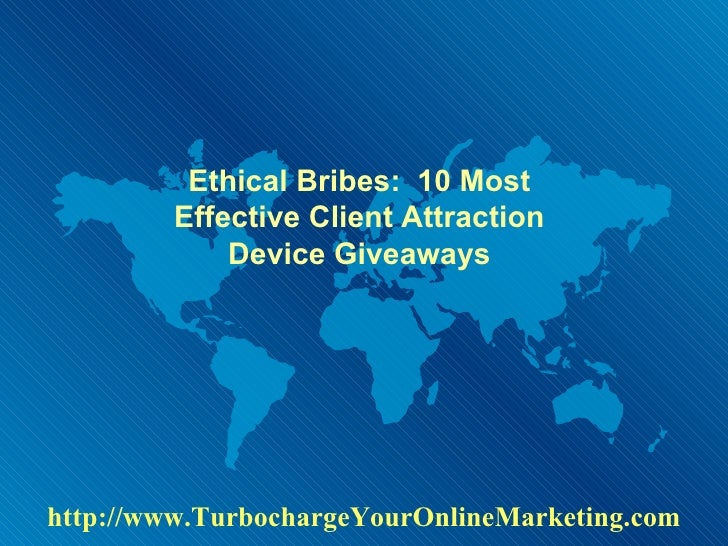 Ethical Bribes:  10 Most Effective Client Attraction Device Giveaways http://www.TurbochargeYourOnlineMarketing.com