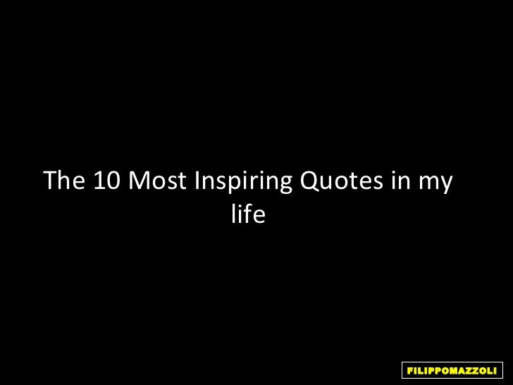 The 10 Most Inspiring Quotes in my               life                              FILIPPOMAZZOLI