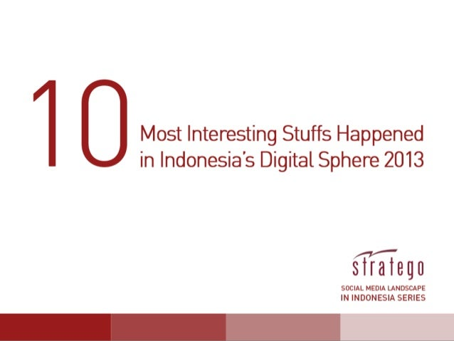 10  Most  Interes,ng  Stuffs  Happened   in  Indonesia's  Digital  Sphere  2013      Stratego