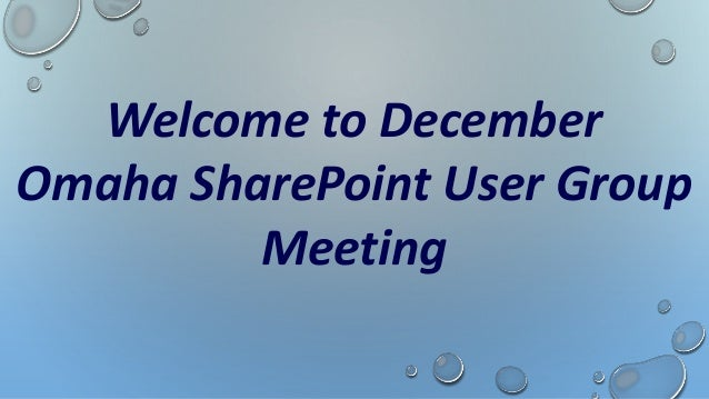 Welcome to December Omaha SharePoint User Group Meeting