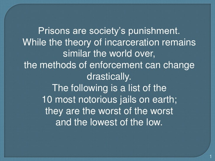Prisons are society's punishment. <br />While the theory of incarceration remains similar the world over, <br />the method...