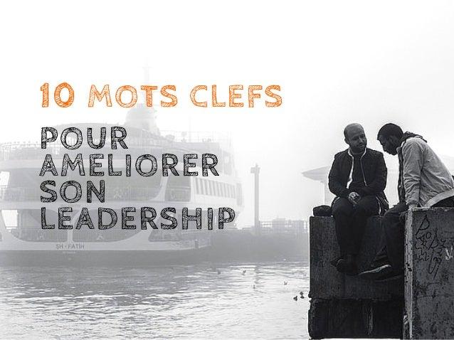 10MOTSCLEFS POUR AMELIORER SON LEADERSHIP
