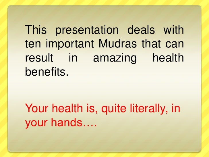 This presentation deals withten important Mudras that canresult in amazing healthbenefits.Your health is, quite literally,...