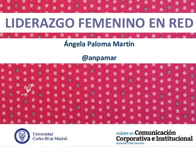 LIDERAZGO FEMENINO EN RED Ángela Paloma Martín @anpamar