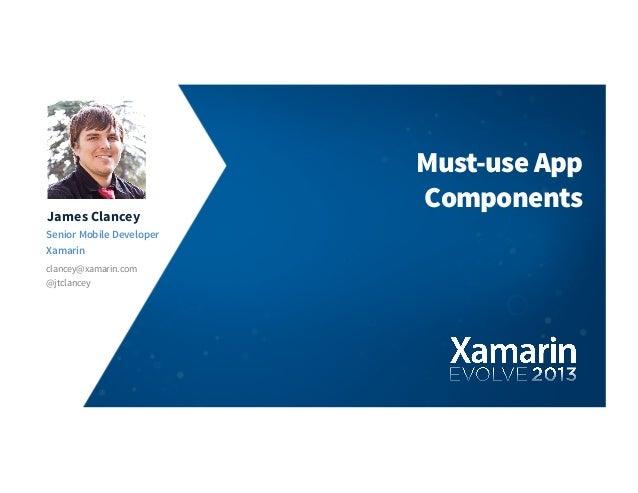James ClanceySenior Mobile DeveloperXamarinclancey@xamarin.comMust-use AppComponents@jtclancey