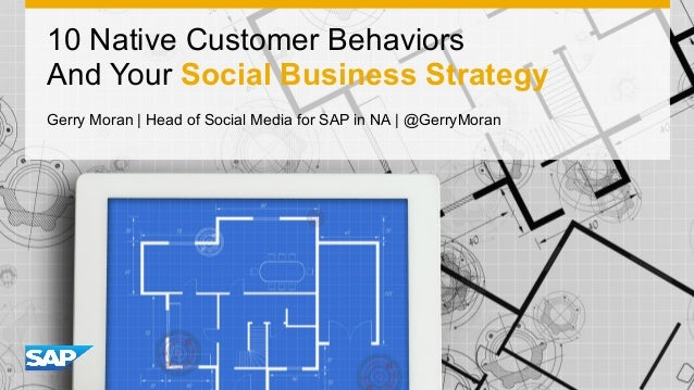 1 10 Native Customer Behaviors And Your Social Business Strategy Gerry Moran | Head of Social Media for SAP in NA | @Gerry...