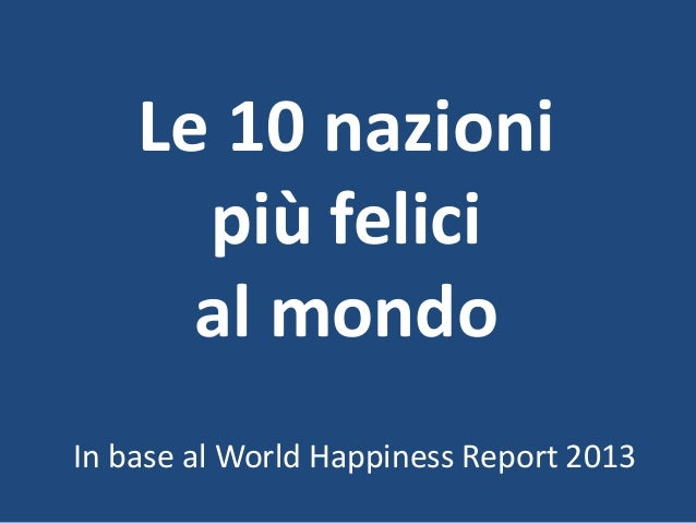 Le 10 nazioni più felici al mondo In base al World Happiness Report 2013