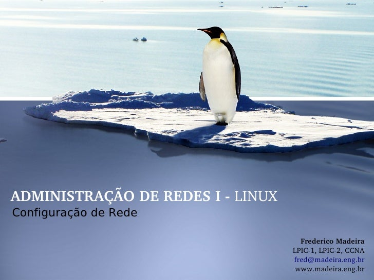 ADMINISTRAÇÃODEREDESILINUXConfiguração de Rede                                     FredericoMadeira                ...