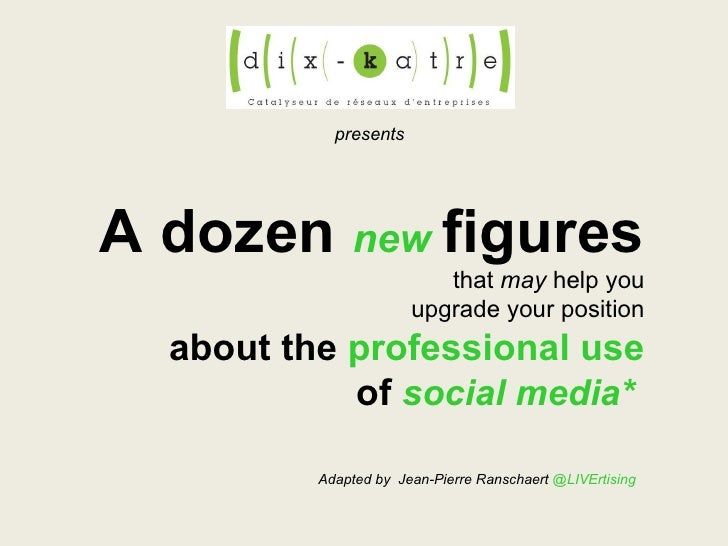 presents A dozen  new  figures that  may  help you u pgrade your position about the  professional use o f  social media*  ...