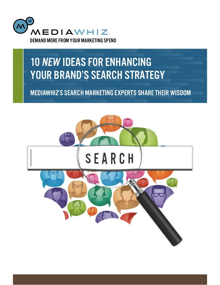 DEMAND MORE FROM YOUR MARKETING SPEND10 NEW IDEAS FOR ENHANCINGYOUR BRAND'S SEARCH STRATEGYMEDIAWHIZ'S SEARCH MARKETING EX...
