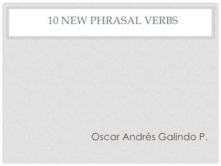 10 New phrasalverbs<br />Oscar Andrés Galindo P.<br />