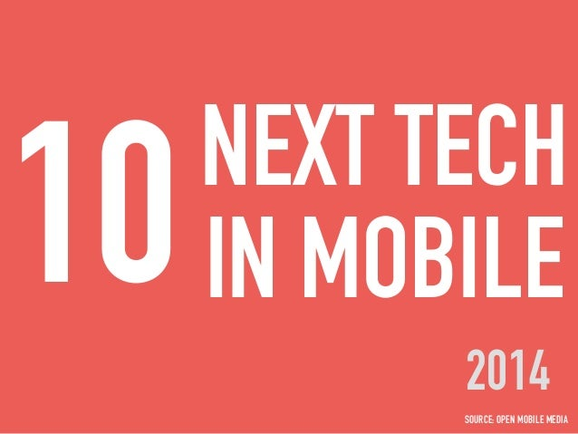 10NEXT TECH IN MOBILE 2014 SOURCE: OPEN MOBILE MEDIA