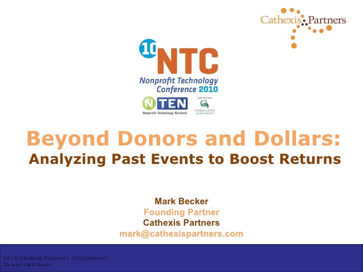 Beyond Donors and Dollars: Analyzing Past Events to Boost Returns Mark Becker Founding Partner Cathexis Partners [email_ad...