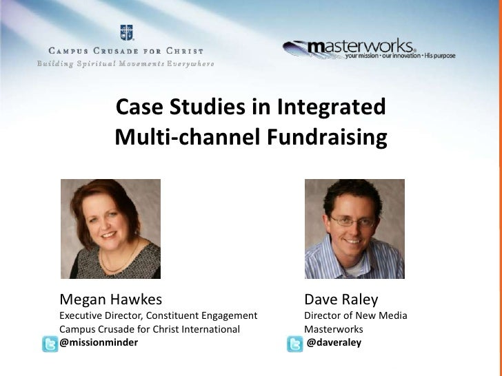 Case Studies in Integrated Multi-channel Fundraising<br />Megan Hawkes<br />Executive Director, Constituent Engagement<br ...