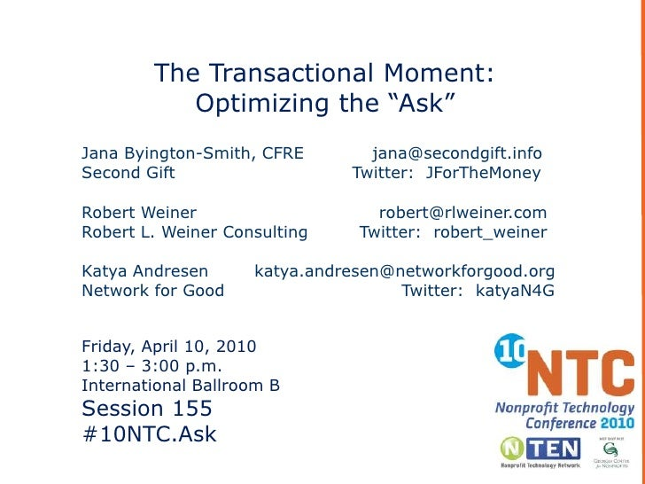 "The Transactional Moment: <br />Optimizing the ""Ask""<br />Jana Byington-Smith, CFRE            jana@secondgift.info<br />S..."