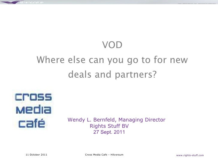 VOD Where else can you go to for new deals and partners? www.rights-stuff.com  Wendy L. Bernfeld, Managing Director Rights...
