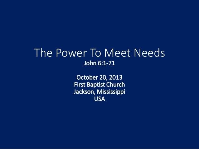 10 October 20, 2013, John 6;1-71, The Power To Meet Needs