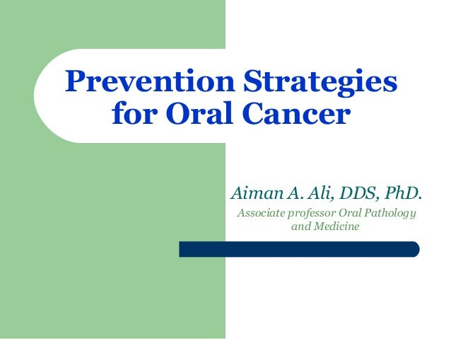 Prevention Strategies for Oral Cancer Aiman A. Ali, DDS, PhD. Associate professor Oral Pathology and Medicine