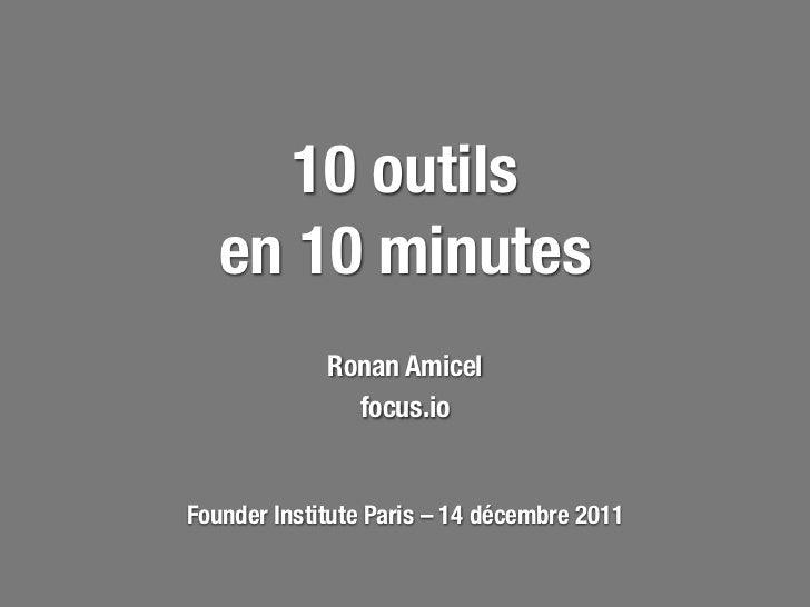 10 outils   en 10 minutes             Ronan Amicel               focus.ioFounder Institute Paris – 14 décembre 2011