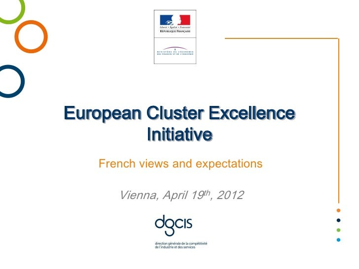 European Cluster Excellence         Initiative    French views and expectations       Vienna, April 19th, 2012