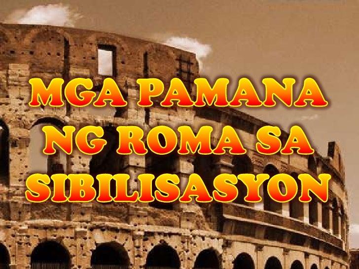 • Batas ng Roma, batayan ng sistemang pambatas ng  mga batas sa kasalukuyan• Ang wikang Latin, wika ng kanlurang daigdig n...