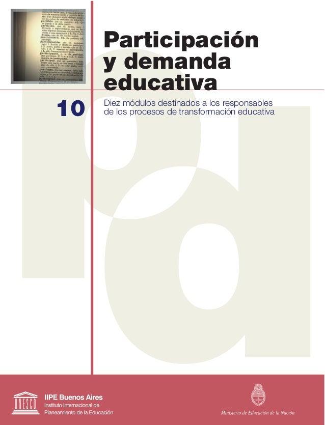 10 Participación y demanda educativa Diez módulos destinados a los responsables de los procesos de transformación educativa