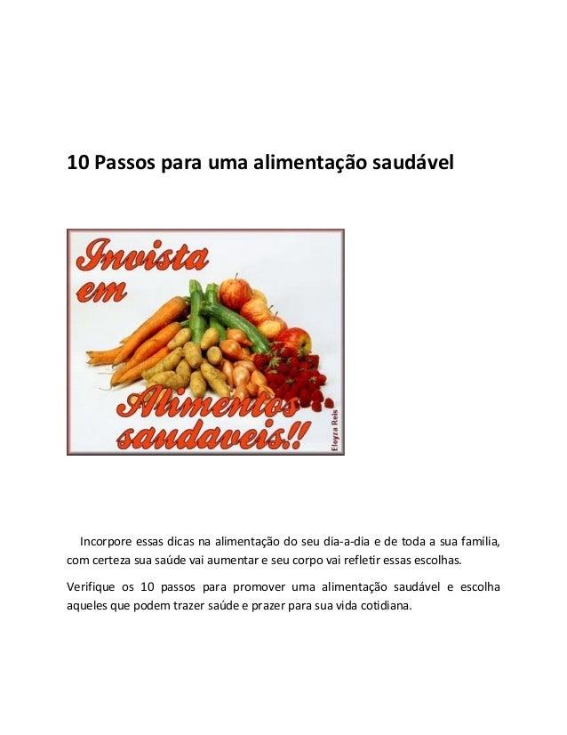 10 Passos para uma alimentação saudável Incorpore essas dicas na alimentação do seu dia-a-dia e de toda a sua família, com...