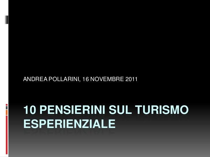 ANDREA POLLARINI, 16 NOVEMBRE 201110 PENSIERINI SUL TURISMOESPERIENZIALE