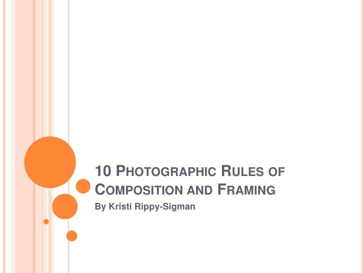 10 PHOTOGRAPHIC RULES OFCOMPOSITION AND FRAMINGBy Kristi Rippy-Sigman
