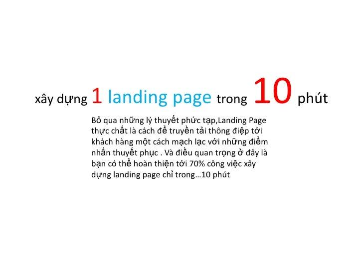 xây dựng 1landing page trong10phút <br />Bỏ qua những lý thuyết phức tạp,Landing Page thực chất là cách để truyền tải thôn...