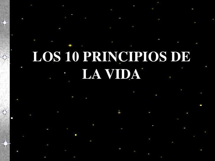 LOS 10 PRINCIPIOS DE       LA VIDA