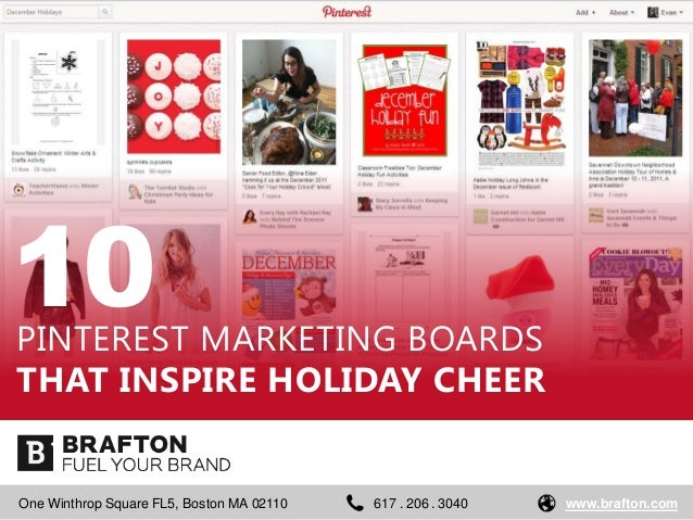 10PINTEREST MARKETING BOARDSTHAT INSPIRE HOLIDAY CHEEROne Winthrop Square FL5, Boston MA 02110   617 . 206 . 3040   www.br...