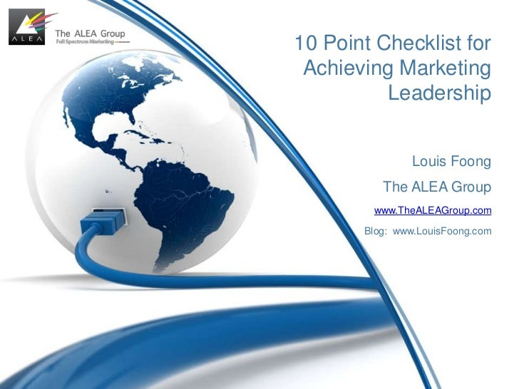 10 Point Checklist for Achieving Marketing Leadership<br />Louis Foong<br />The ALEA Group<br />www.TheALEAGroup.com<br />...